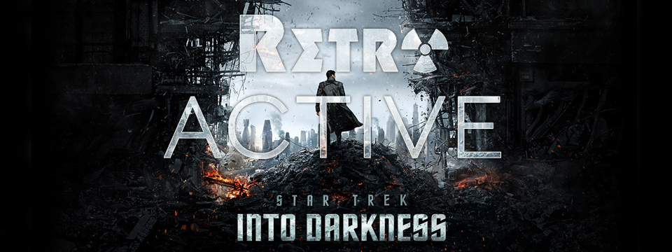 RetroACTIVE – Star Trek Into Darkness Review