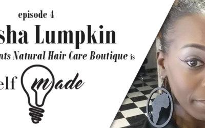 Natasha Lumpkin of Tasha's Talents Natural Hair Care Boutique – Self/Made