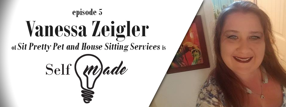 Vanessa Zeigler of Sit Pretty Pet and House Sitting Services – Self/Made